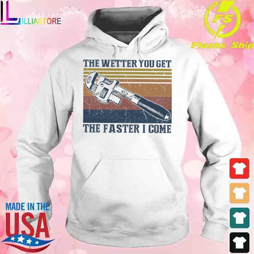 The wetter You get the faster I come vintage s hoodie