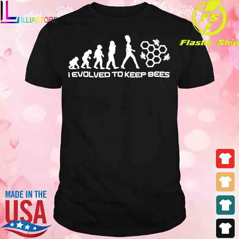 I Evolved to Keep Bees shirt