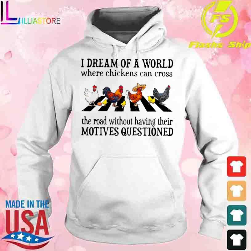 Abbey Road I Dream Of A World Where Chickens Can Cross Shirt hoodie