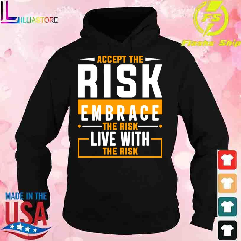 Accept the Risk embrace the risk live with the risk s hoodie