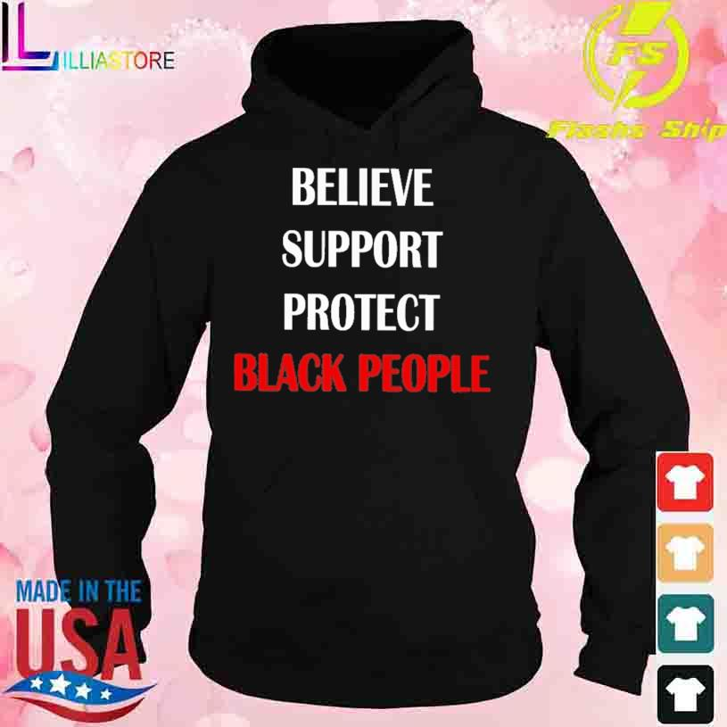Believe Support Protect Black People Shirt hoodie
