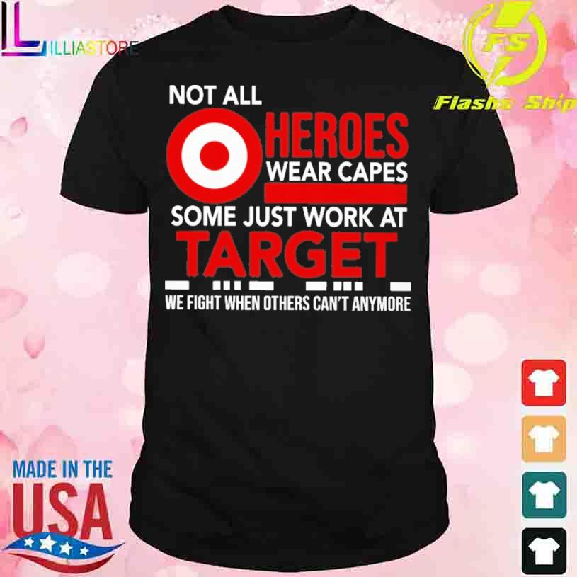 Not All Heroes Wear Capes Some Just Work At Target Shirt