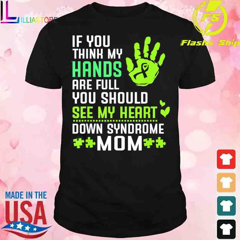 Official You Should See My Heart For Down Syndrome Mom Shirt