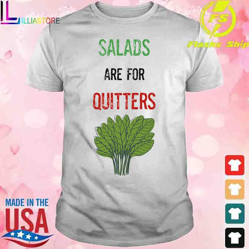 Salads are for Quitters shirt