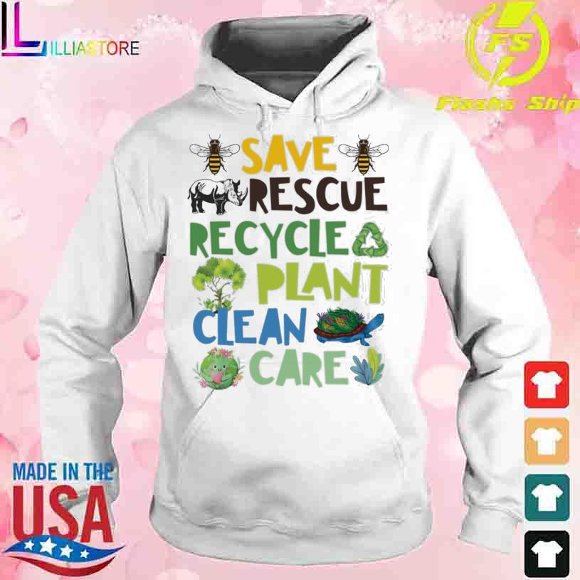 Save Rescue Recycle Plant Clean Care Shirt hoodie